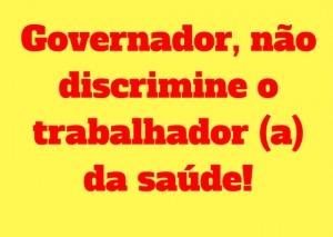 Governador, não discrimine o trabalhador (a) da saúde!